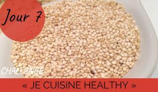 """Challenge """"je cuisine healthy"""" Jour 7 : J'ose (vraiment) le quinoa"""