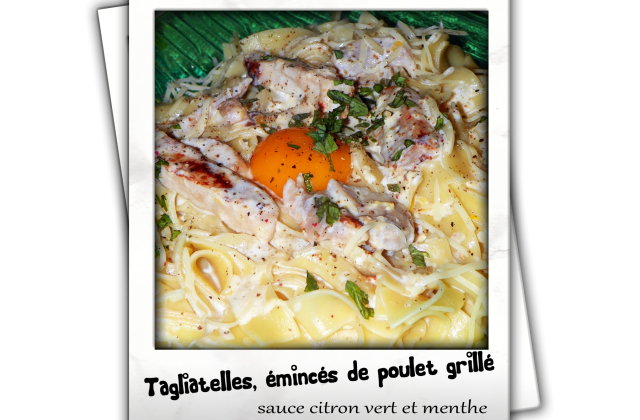 Tagliatelles, émincés de poulet grillé, sauce citron vert menthe - Photo par lafeecn